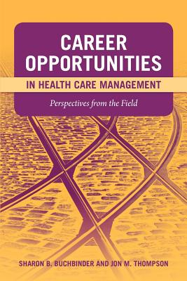Career Opportunities in Health Care Management By Buchbinder, Sharon B., Ph.D./ Thompson, Jon M., Ph.D.